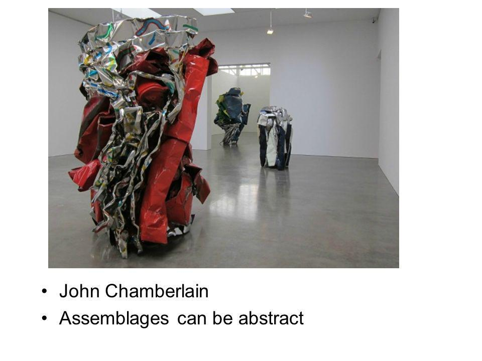 John Chamberlain Assemblages can be abstract