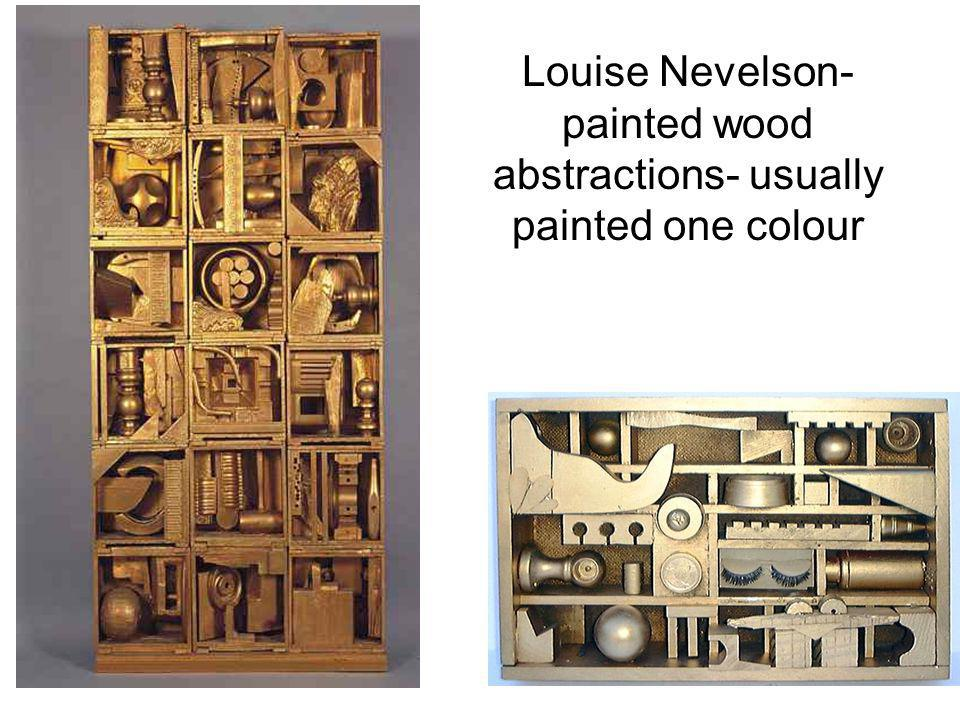 Louise Nevelson-painted wood abstractions- usually painted one colour