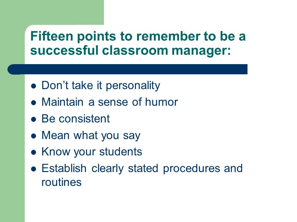 Fifteen points to remember to be a successful classroom manager: