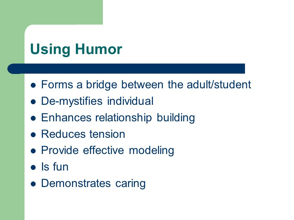 Using Humor Forms a bridge between the adult/student