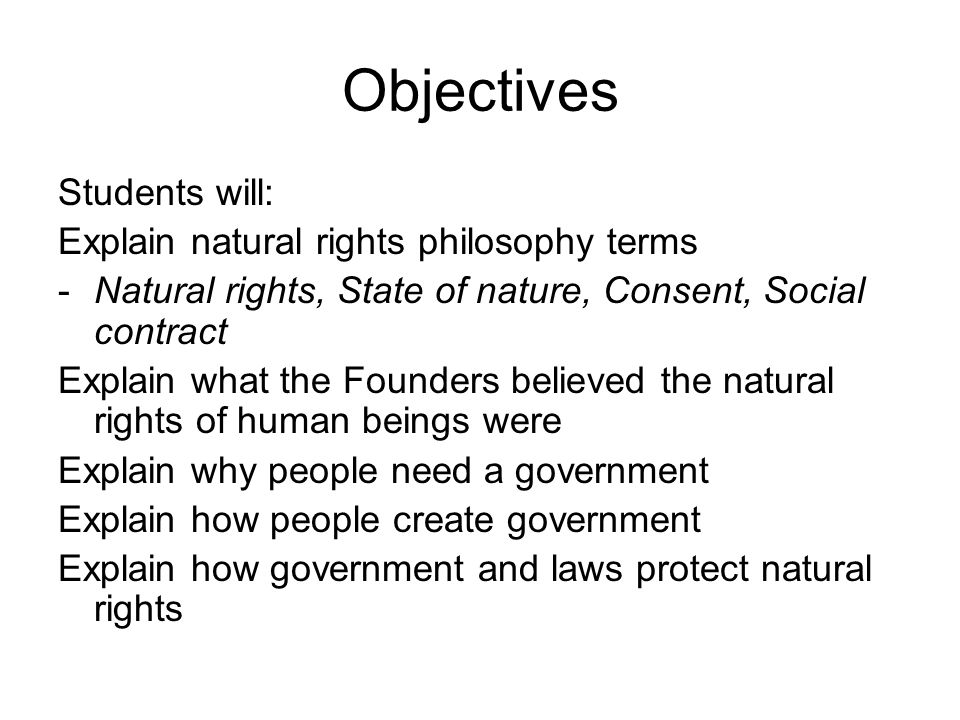 Objectives Students will: Explain natural rights philosophy terms