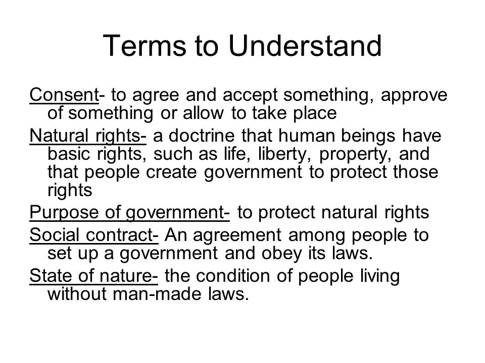 Terms to Understand Consent- to agree and accept something, approve of something or allow to take place.