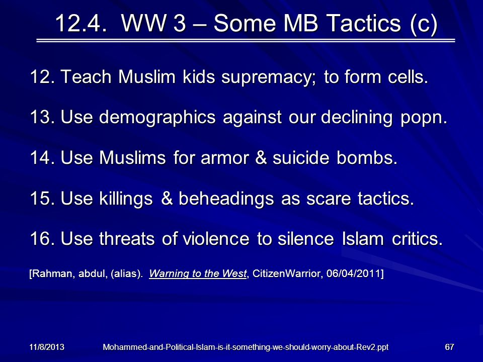 12.4. WW 3 – Some MB Tactics (c)12. Teach Muslim kids supremacy; to form cells. 13. Use demographics against our declining popn.
