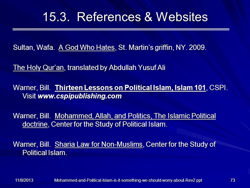 15.3. References & Websites Sultan, Wafa. A God Who Hates, St. Martin's griffin, NY. 2009. The Holy Qur'an, translated by Abdullah Yusuf Ali.