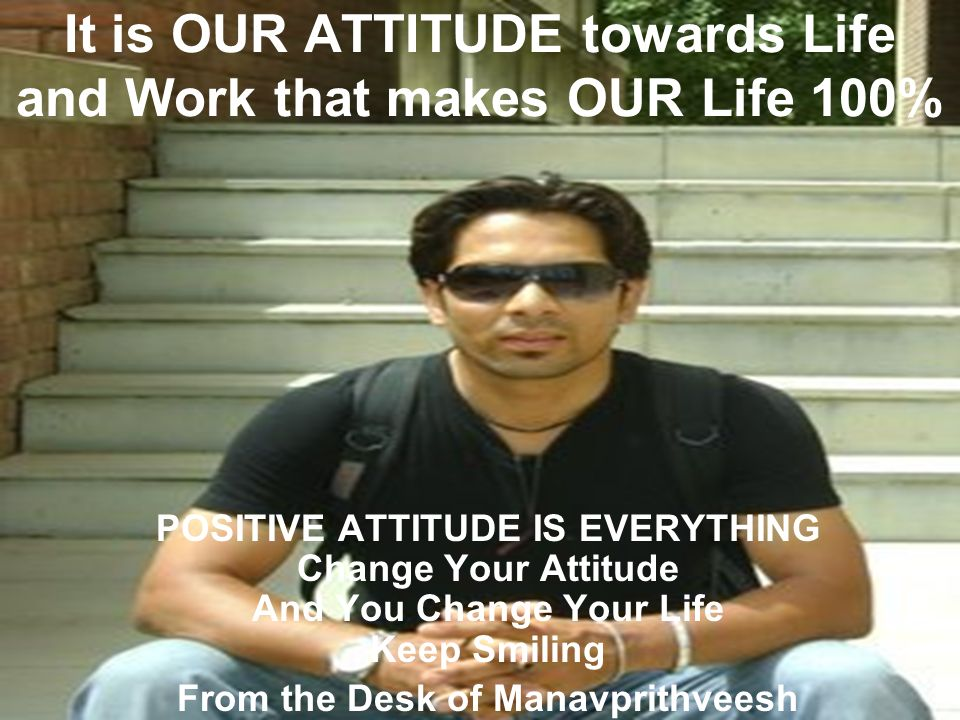 It is OUR ATTITUDE towards Life and Work that makes OUR Life 100%