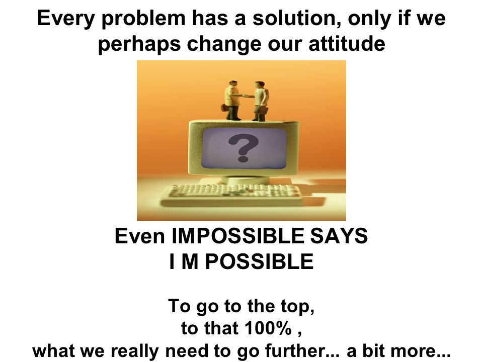 Even IMPOSSIBLE SAYS I M POSSIBLE