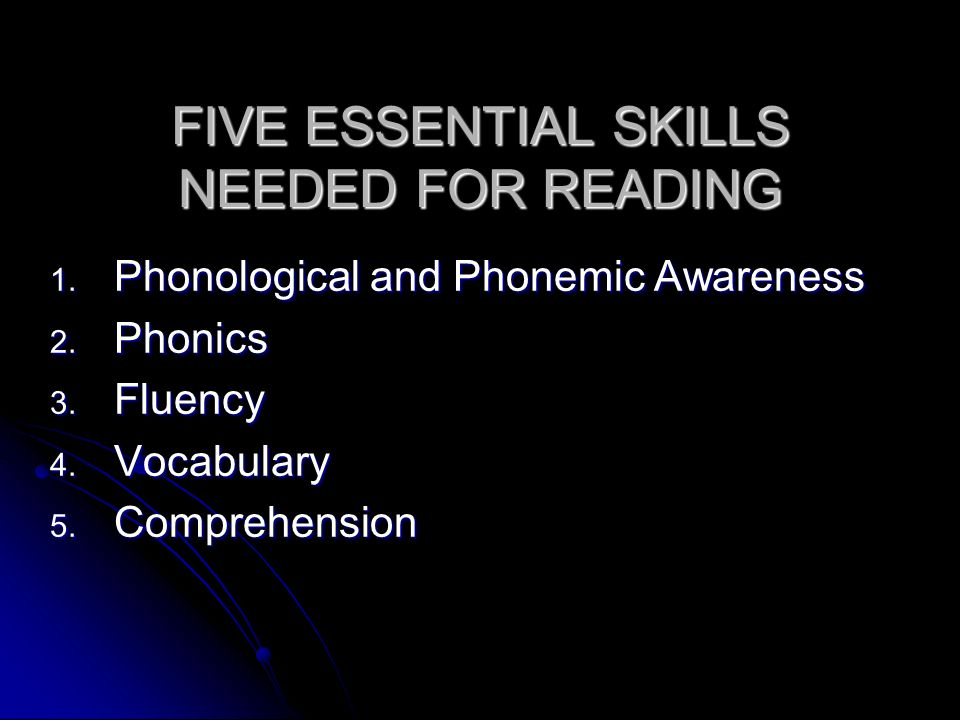 FIVE ESSENTIAL SKILLS NEEDED FOR READING