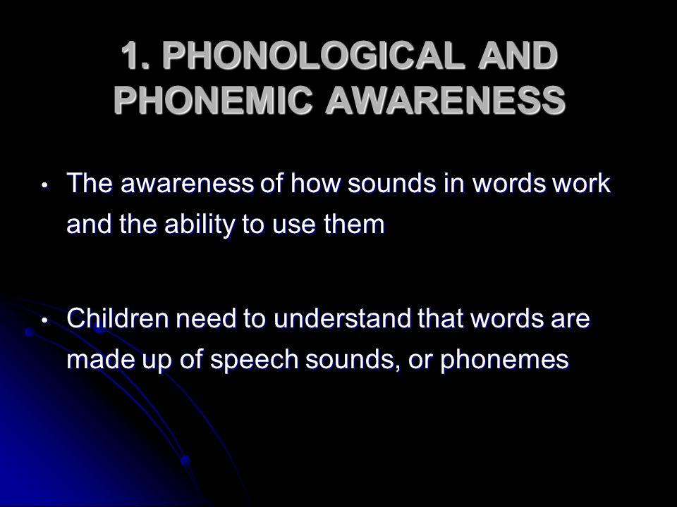 1. PHONOLOGICAL AND PHONEMIC AWARENESS