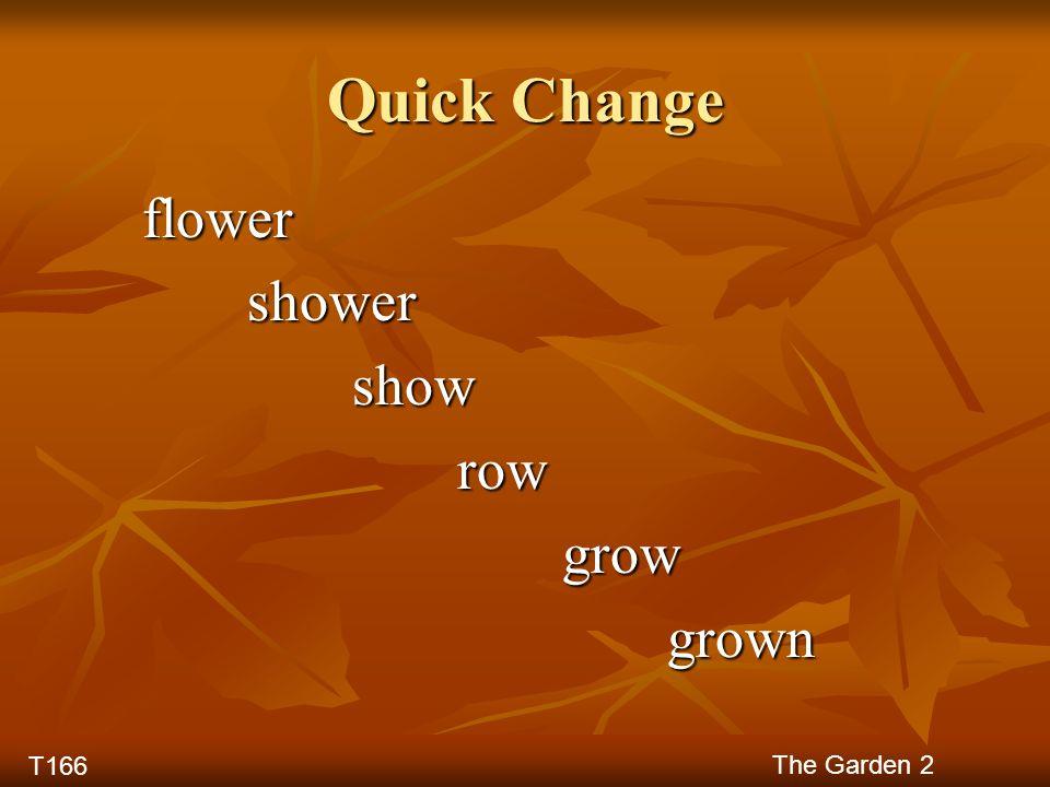 Quick Change flower shower show row grow grown T166 The Garden 2