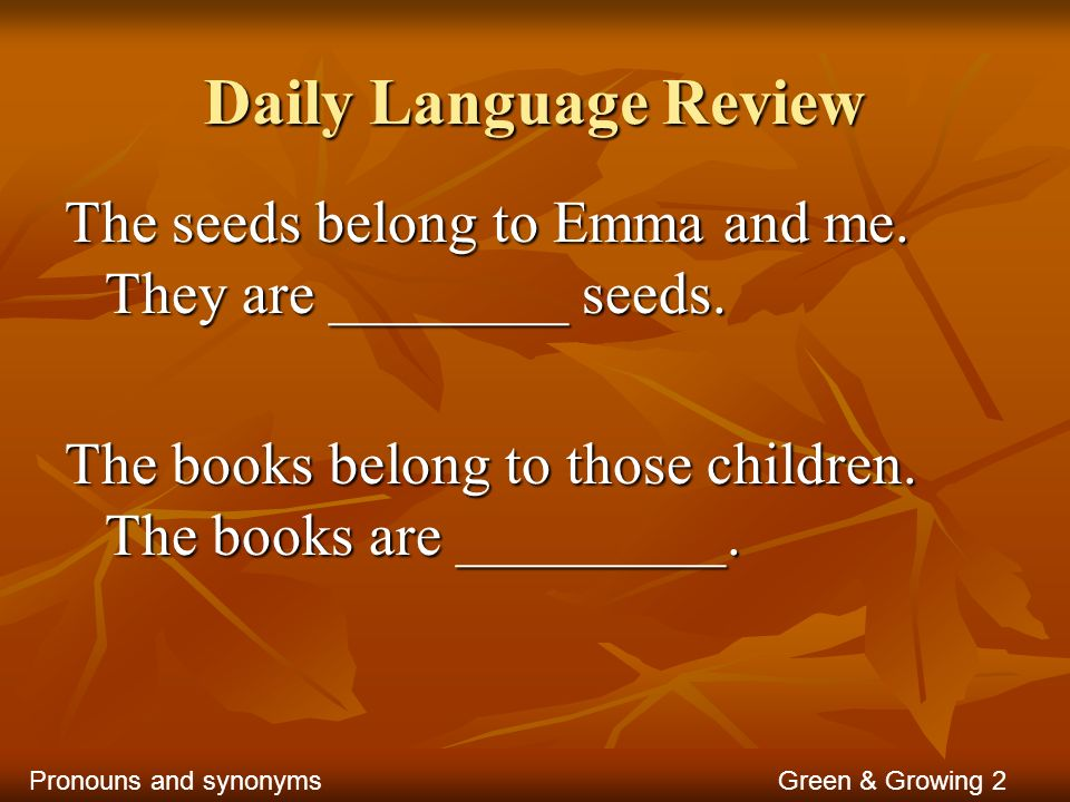 Daily Language Review The seeds belong to Emma and me. They are ________ seeds. The books belong to those children. The books are _________.