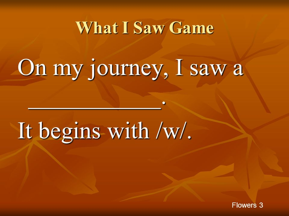 On my journey, I saw a ___________. It begins with /w/.