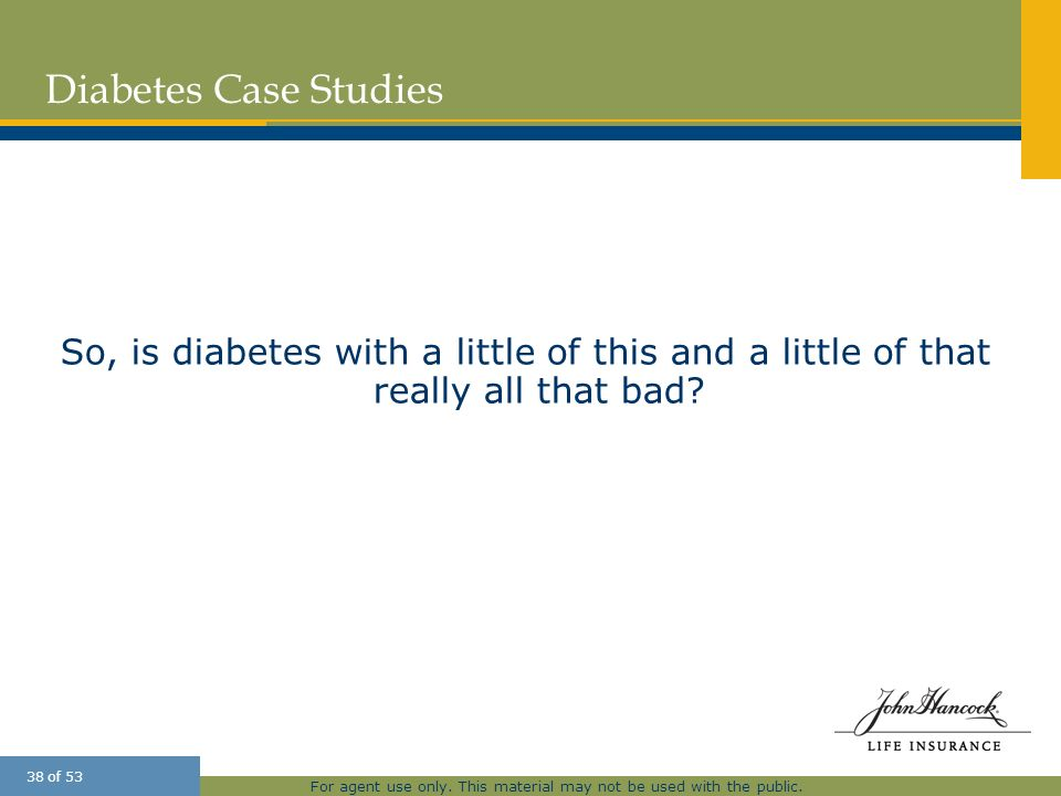 Diabetes Case Studies 25 March 2017. So, is diabetes with a little of this and a little of that really all that bad