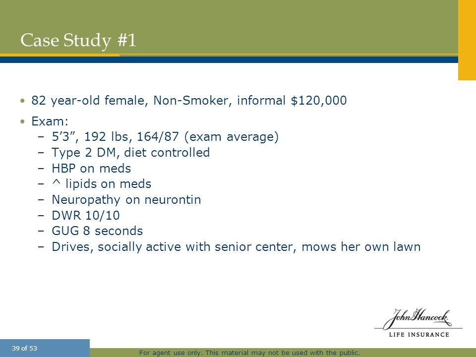 Case Study #1 82 year-old female, Non-Smoker, informal $120,000 Exam: