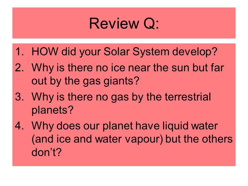 Review Q: HOW did your Solar System develop