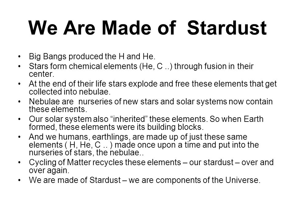 We Are Made of Stardust Big Bangs produced the H and He.