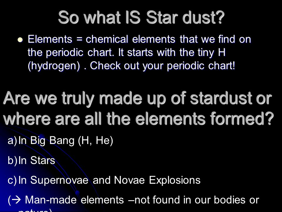 Are we truly made up of stardust or where are all the elements formed