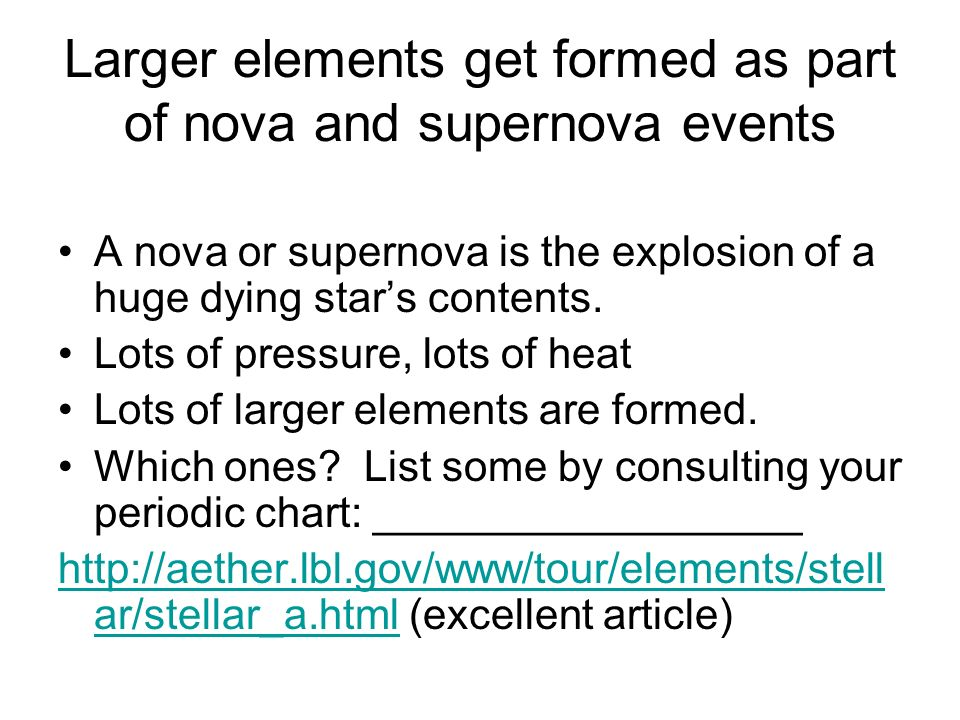 Larger elements get formed as part of nova and supernova events