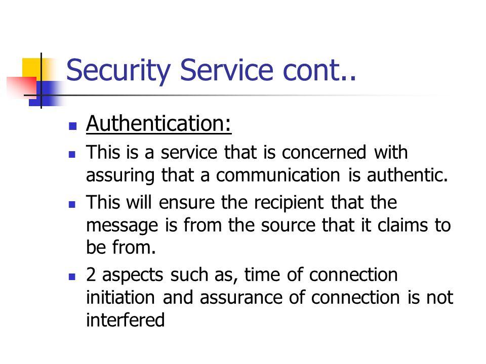 Security Service cont.. Authentication: