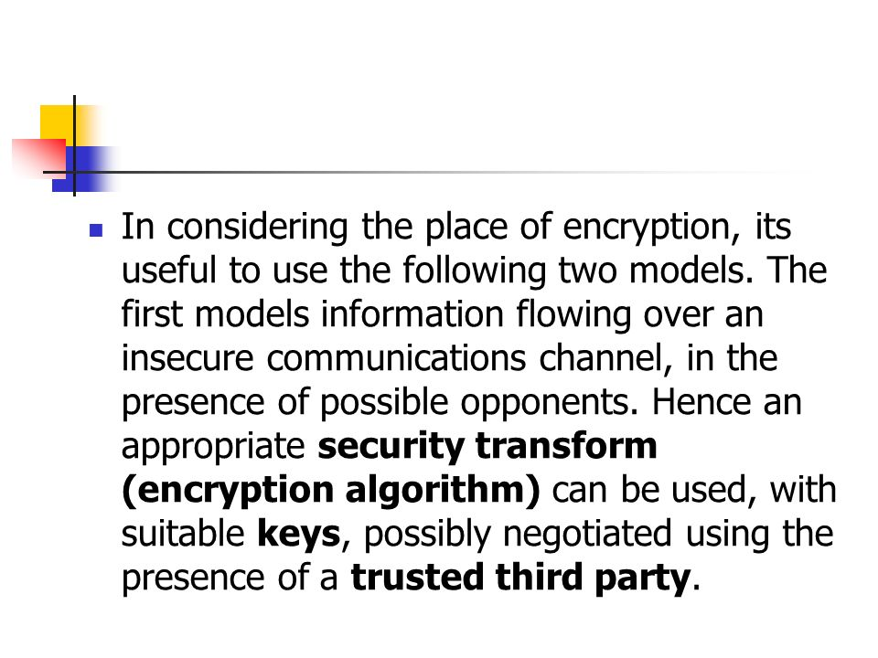 In considering the place of encryption, its useful to use the following two models.