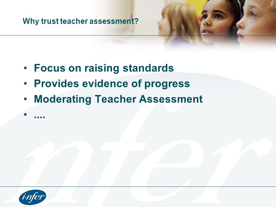 Why trust teacher assessment