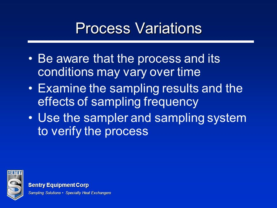 Process VariationsBe aware that the process and its conditions may vary over time.