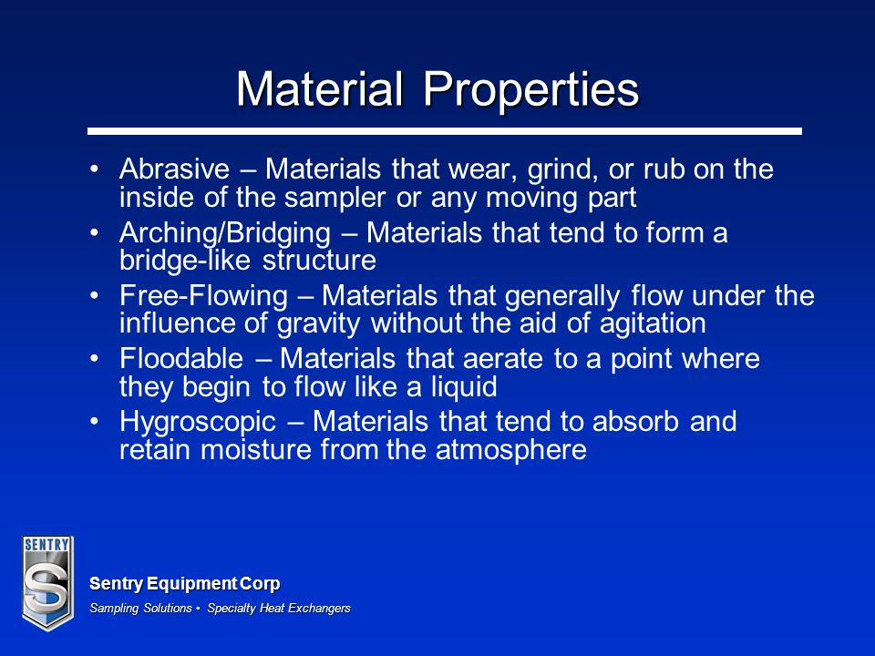Material PropertiesAbrasive – Materials that wear, grind, or rub on the inside of the sampler or any moving part.