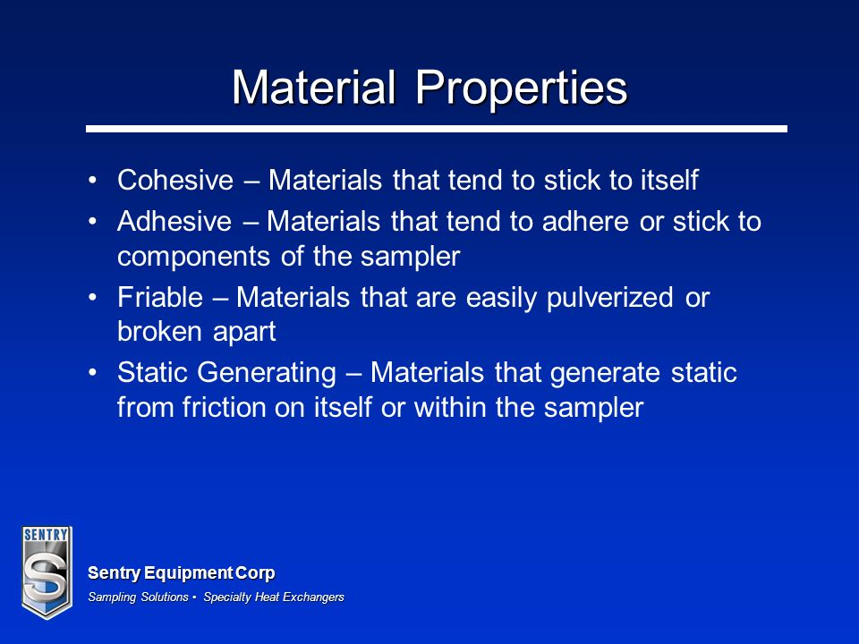 Material Properties Cohesive – Materials that tend to stick to itself
