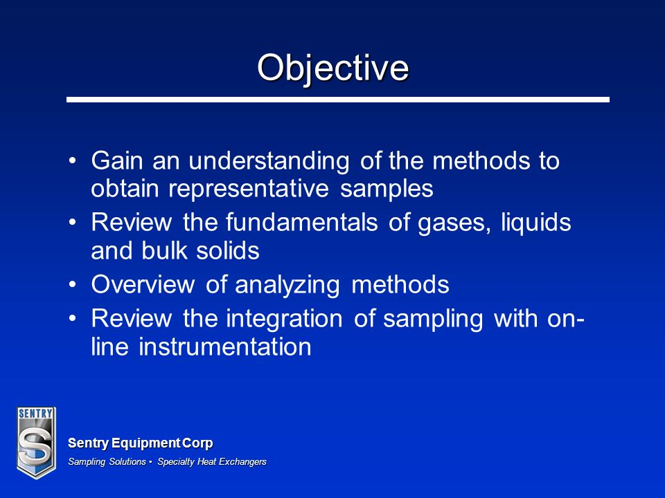 ObjectiveGain an understanding of the methods to obtain representative samples. Review the fundamentals of gases, liquids and bulk solids.