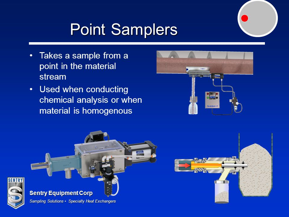 Point Samplers Takes a sample from a point in the material stream