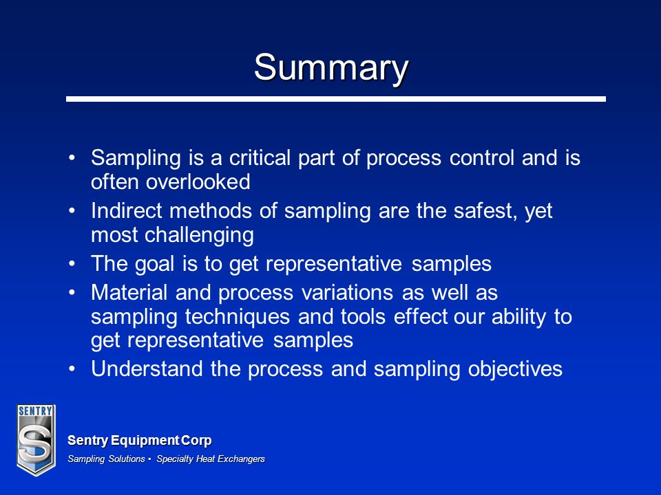 Summary Sampling is a critical part of process control and is often overlooked. Indirect methods of sampling are the safest, yet most challenging.
