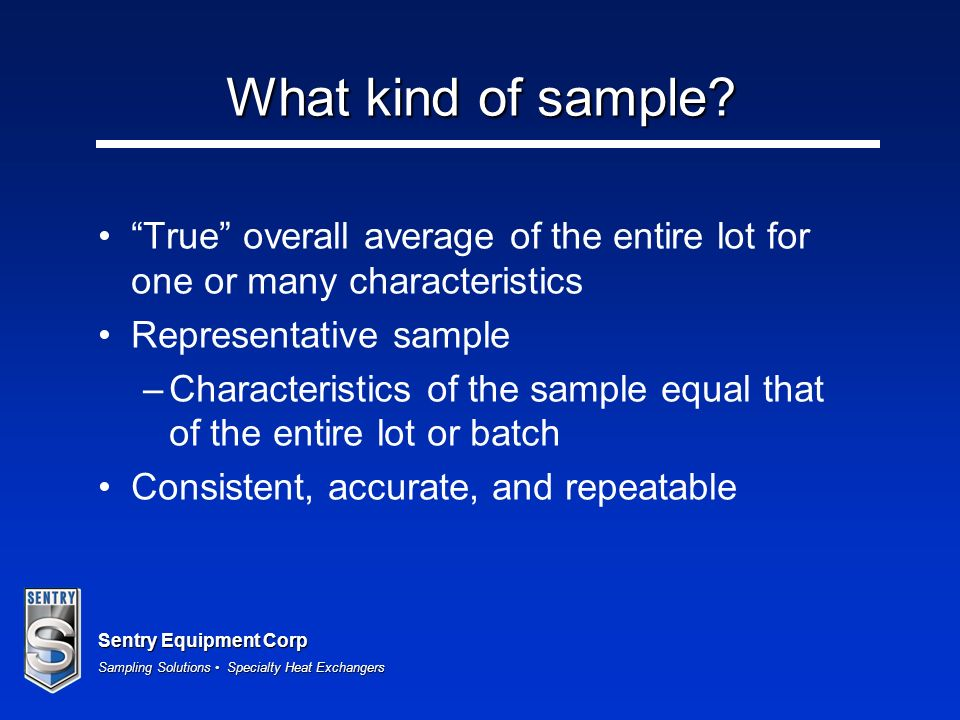 What kind of sample True overall average of the entire lot for one or many characteristics. Representative sample.