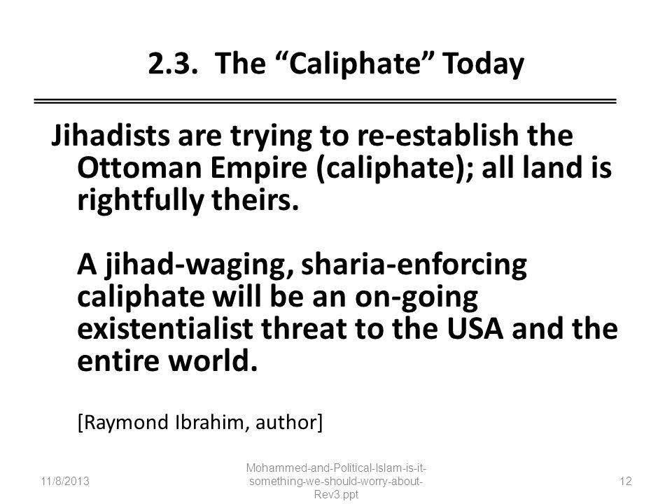 2.3. The Caliphate Today Jihadists are trying to re-establish the Ottoman Empire (caliphate); all land is rightfully theirs.
