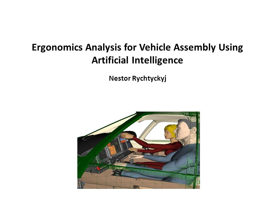 Ergonomics Analysis for Vehicle Assembly Using Artificial Intelligence Nestor Rychtyckyj