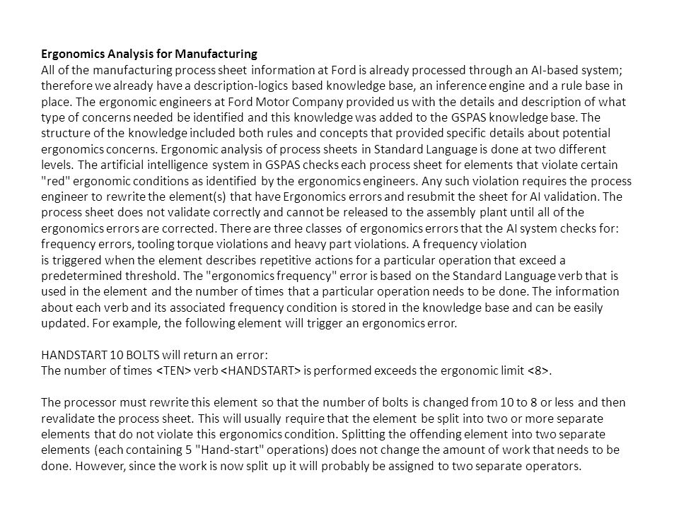 Ergonomics Analysis for Manufacturing All of the manufacturing process sheet information at Ford is already processed through an AI-based system; therefore we already have a description-logics based knowledge base, an inference engine and a rule base in place.