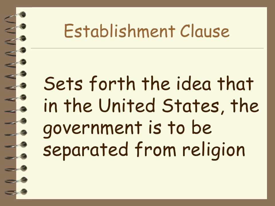 Establishment Clause Sets forth the idea that in the United States, the government is to be separated from religion.