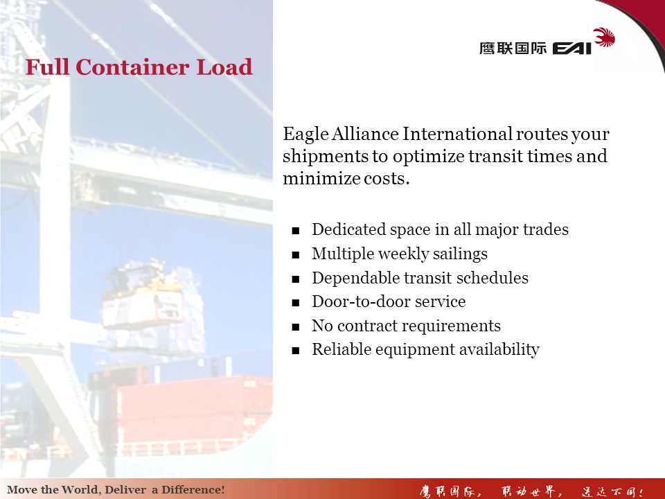 Full Container LoadEagle Alliance International routes your shipments to optimize transit times and minimize costs.