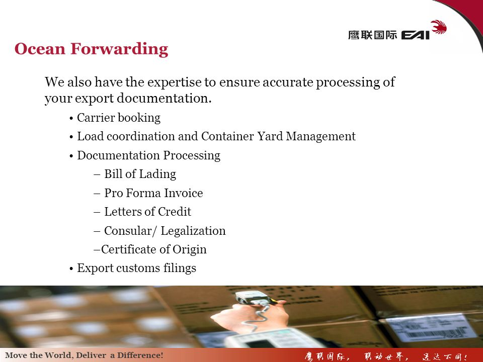 Ocean Forwarding We also have the expertise to ensure accurate processing of your export documentation.
