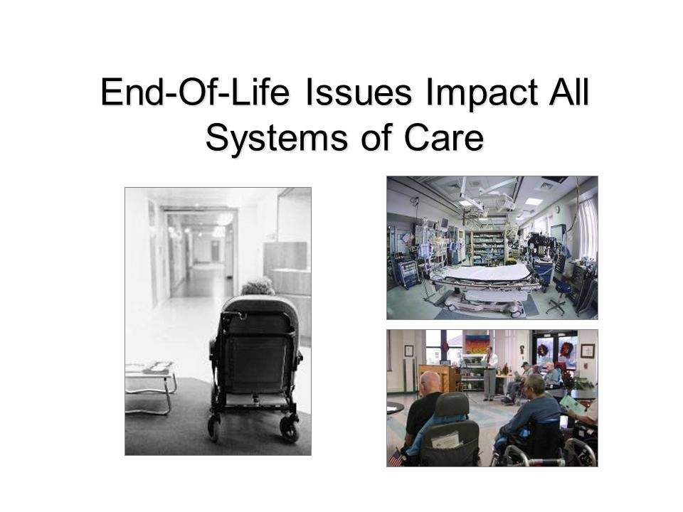 End-Of-Life Issues Impact All Systems of Care