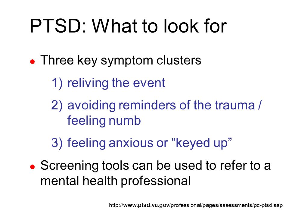 PTSD: What to look for Three key symptom clusters reliving the event