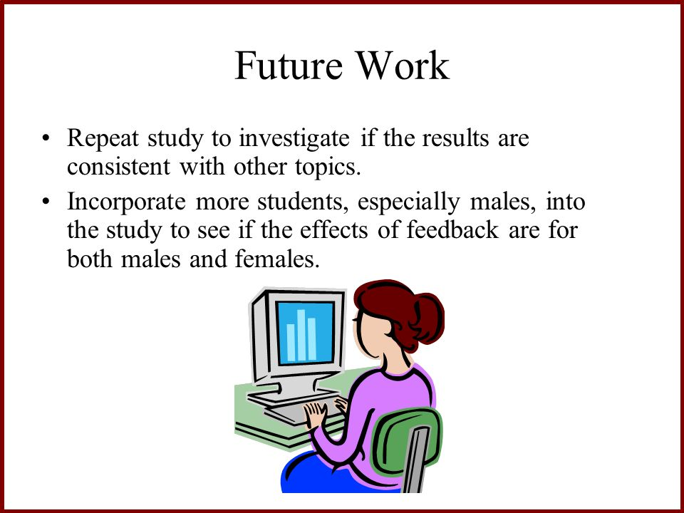Future Work Repeat study to investigate if the results are consistent with other topics.