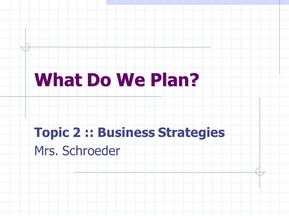 Topic 2 :: Business Strategies Mrs. Schroeder