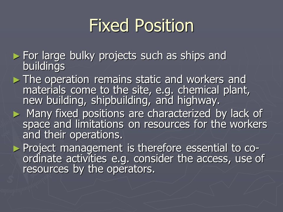 Fixed Position For large bulky projects such as ships and buildings
