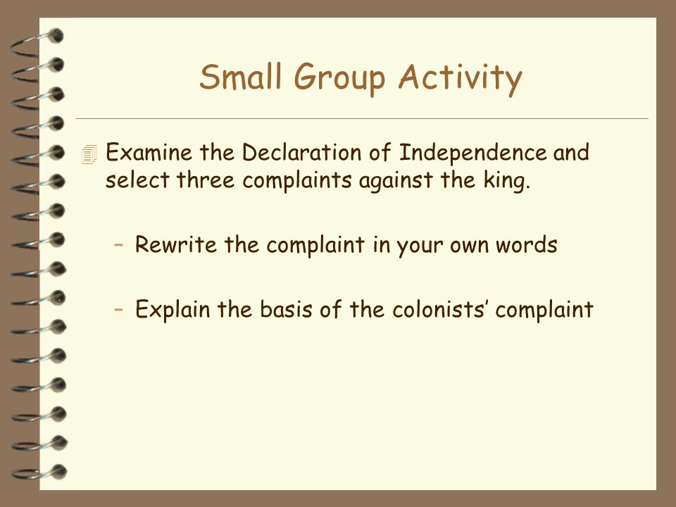 Small Group Activity Examine the Declaration of Independence and select three complaints against the king.