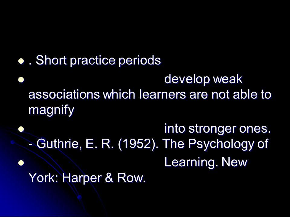 . Short practice periods