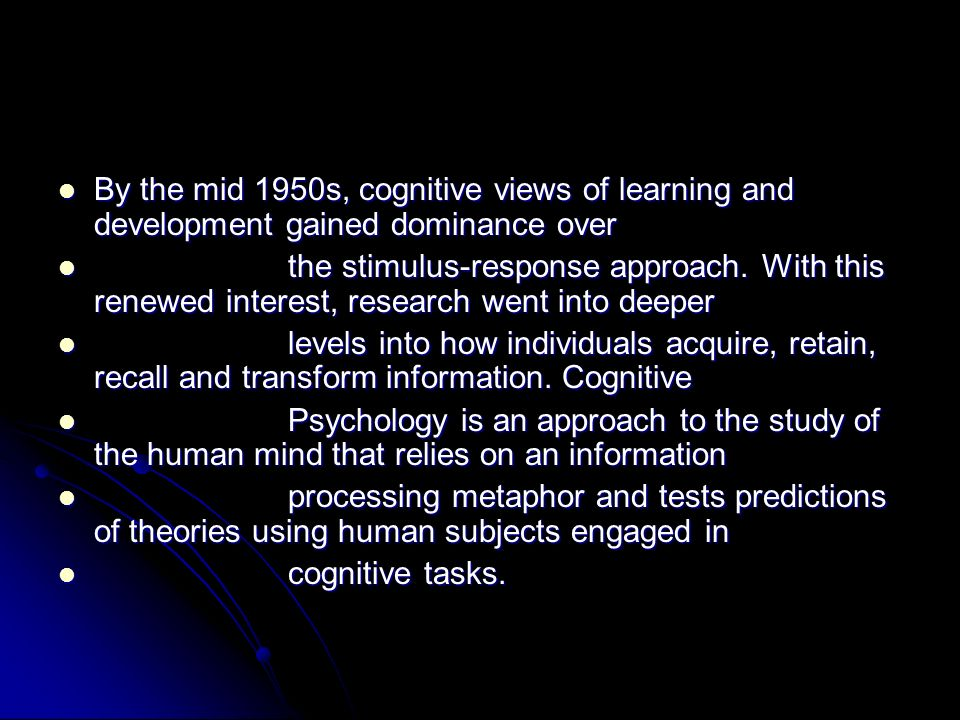 By the mid 1950s, cognitive views of learning and development gained dominance over