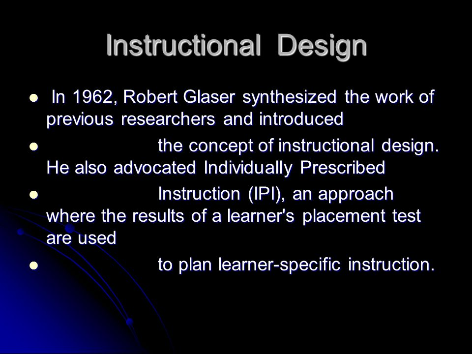 Instructional Design In 1962, Robert Glaser synthesized the work of previous researchers and introduced.