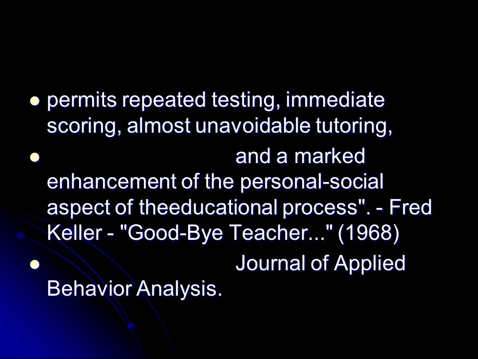 permits repeated testing, immediate scoring, almost unavoidable tutoring,