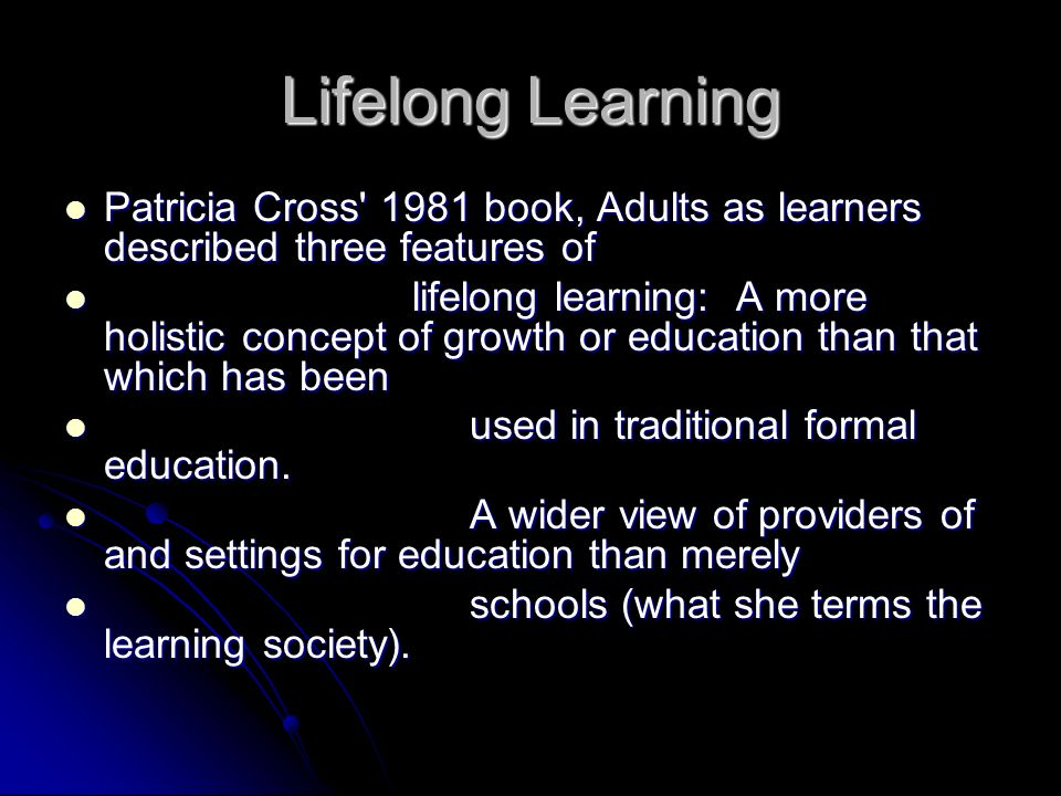 Lifelong Learning Patricia Cross 1981 book, Adults as learners described three features of.