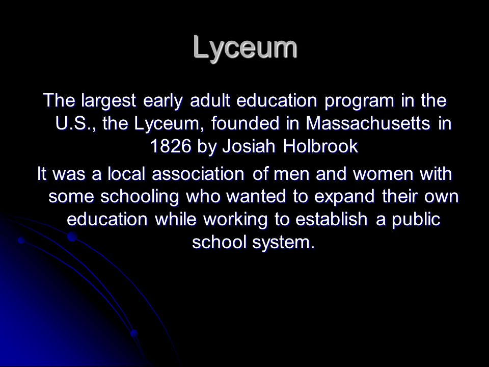 Lyceum The largest early adult education program in the U.S., the Lyceum, founded in Massachusetts in 1826 by Josiah Holbrook.