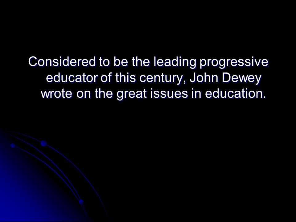 Considered to be the leading progressive educator of this century, John Dewey wrote on the great issues in education.